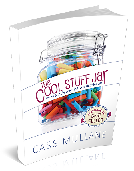 The Cool Stuff Jar: Three Simple Ways to Live a Happier Life by Cass Mullane
